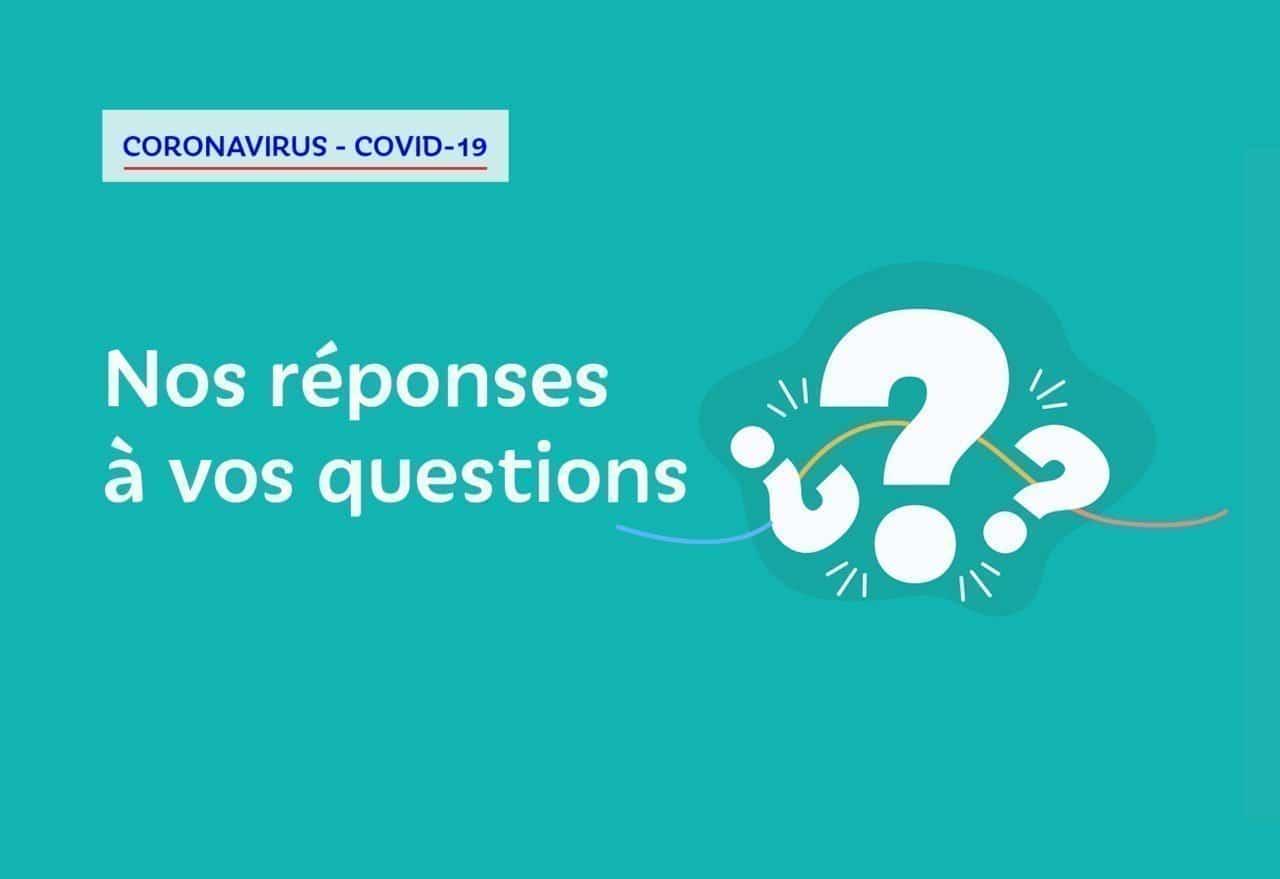 Covid-19 - Nos réponses à vos questions