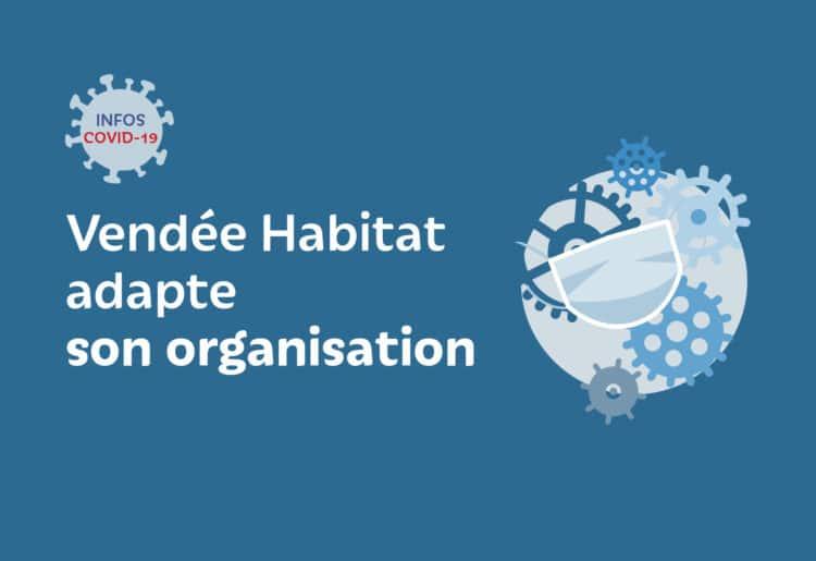 Vendée Habitat - Covid-19 - nouvelle organisation